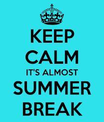 Keep Calm, It's Almost Summer Break